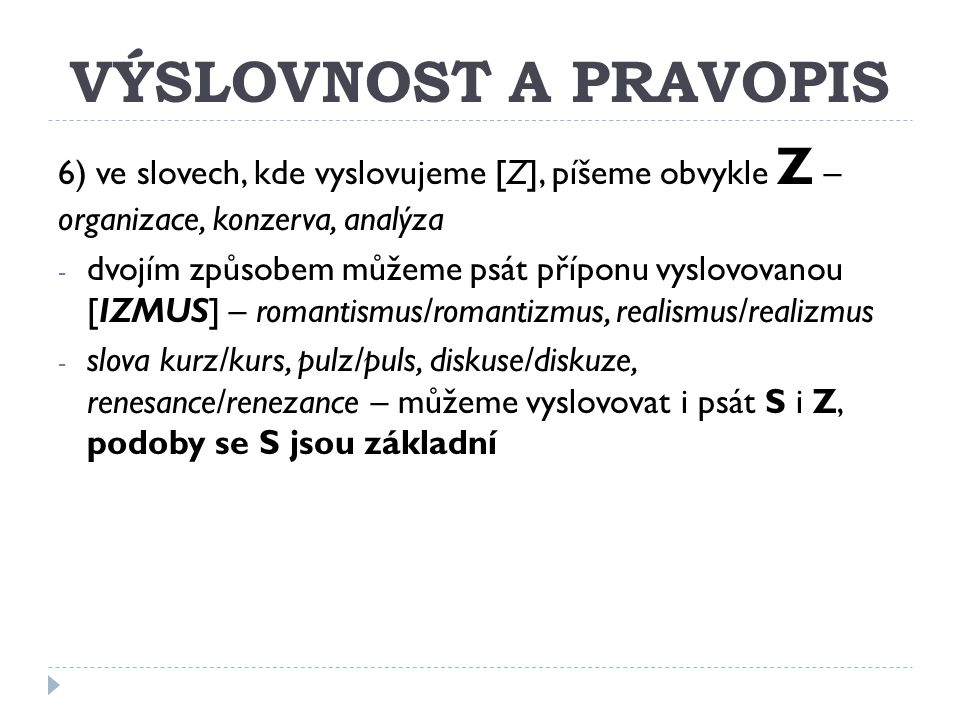 VÝSLOVNOST A PRAVOPIS 6) ve slovech, kde vyslovujeme [Z], píšeme obvykle Z – organizace, konzerva, analýza.